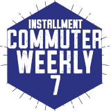 Commuter Weekly 7 - Installment (Spring 2018)