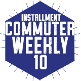 Commuter Weekly 10 - Installment (Spring 2018)