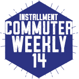 Commuter Weekly 14 - Installment (Spring 2018)