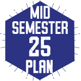 Mid-Semester 25 Plan (Fall 2017)